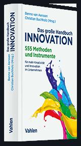 Das große Handbuch Innovation: 555 Methoden und Instrumente für mehr Kreativität und Innovation im Unternehmen von Benno van Aerssen